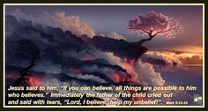 """Help Me With My Unbelief   Jesus said to him, """"If you can believe, all things are possible to him who believes."""" Immediately the father of the child cried out  and said with tears, """"Lord, I believe; help my unbelief!"""" Mark 9-24  HymnRevival.com"""