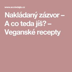 Nakládaný zázvor – A co teda jíš? – Veganské recepty