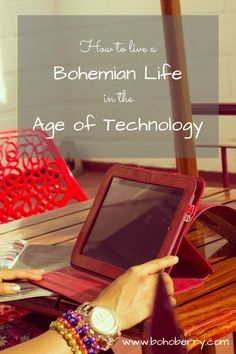 How to Live a Bohemian Life in the Age of Technology - bohoberry.com