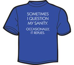 NoiseBot.com Funny T-Shirts - Sometimes I Question My Sanity (Occasionally It Replies) T-Shirt, Hoodie, or Tote Bag