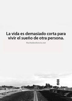 #lecciones de vida, la vida es demasiado corta para vivir los sueños de otra persona...