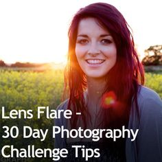 Lens Flare Lauren Lens Flare 30 Day Photography Challenge Tips Landscape Photography Tips, Cute Photography, Photography Lessons, Photography Camera, Photography Business, Photography Tutorials, Digital Photography, Learn Photography, Scenic Photography
