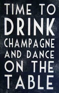 Happy Weekend: Time to Drink Champagne and Dance on the Tables