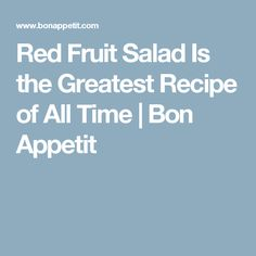 Red Fruit Salad Is the Greatest Recipe of All Time | Bon Appetit