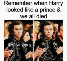 When does he not look like a prince.,<<< You're so right, we basically die every day