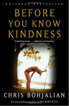 Before You Know Kindness by Chris Bohjalian ~ Another amazing novel from this eclectic writer. 5 out of 5 stars