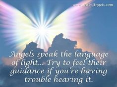 Angels speak the language of light... Try to feel their guidance if you're having trouble hearing it. #angels #guidance #languageoflight