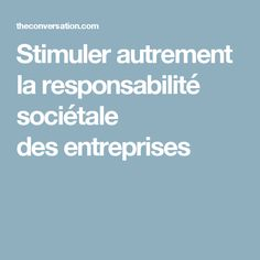 Stimuler autrement la responsabilité sociétale desentreprises