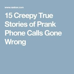 15 Creepy True Stories of Prank Phone Calls Gone Wrong