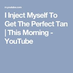 I Inject Myself To Get The Perfect Tan | This Morning - YouTube