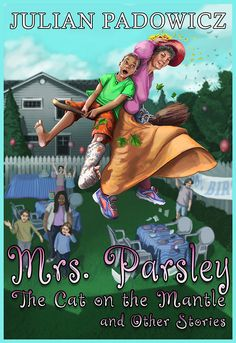 """Parsley: The Cat on the Mantle and Other Stories"""" by Julian Padowicz available from Rakuten Kobo. People who'd read Mrs. Parsley Makes a Delivery demanded more stories, author Julian Padowicz explains. Parsley is . Healing Books, Best Book Covers, Book Trailers, Children's Literature, Fantasy Books, Great Books, Mantle, Book Design, Book Lovers"""