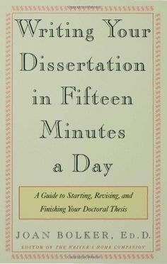 Writing Your Dissertation in Fifteen Minutes a Day: A Guide to Starting, Revising, and Finishing Your Doctoral Thesis, a book by Joan Bolker Dissertation Motivation, Dissertation Writing, Academic Writing, Writing Help, Essay Writing, Research Skills, Research Methods, Research Paper, Scientific Writing