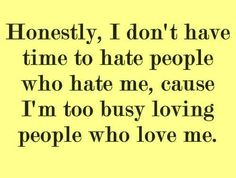 Honestly, I don't have time to hate people who...........   Love quotes,funny joke pictures & famous quotes
