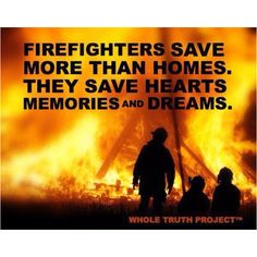 firefighter quotes : Firefighterts save more than homes. They save hearts,memories and dreams Firefighter School, Firefighter Family, Firefighter Paramedic, Firefighter Wedding, Female Firefighter, Firefighter Quotes, Volunteer Firefighter, Firefighters Wife, Firefighter Decor