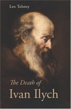 The Death of Ivan Ilych, by Leo Tolstoy