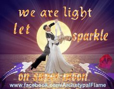 "Have a nice time beloved souls. ""We are light. Let sparkle on super moon! Love and light (agape ke fos)!  #beloned #souls #fullmoon #August #light #sparkle #supermoon #love #light  Archetypal Flame Αρχέτυπη Φλόγα - Google+"