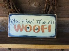 "dog sign, dog signs, funny dog sign, country home decor, You Had Me At WOOF""  Pet lover sign, wood sign, dog sign, funny dog, humorous sign."