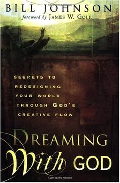 Bestseller Books Online Dreaming with God: Secrets to Redesigning Your World Through God's Creative Flow Bill Johnson $10.19  - http://www.ebooknetworking.net/books_detail-0768423996.html