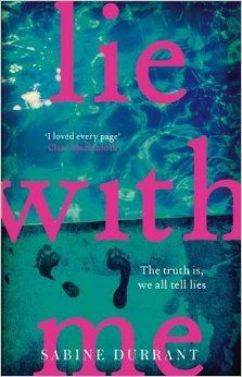 Lie With Me: The most raved about thriller of the year By Sabine Durrant