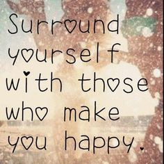 Surround yourself with those who makes you happy | Anonymous ART of Revolution