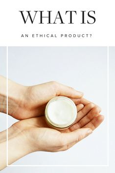 What Is an Ethical Product?   Green Beauty   Green Beauty Products   Natural Beauty   Natural Beauty Products   Beauty Tips   Skincare Tips   Skincare  