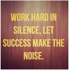 such a smart thing to remember // work hard in silence