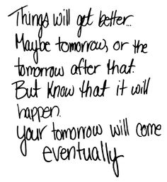 Your tomorrow will come life quotes quotes quote life inspirational motivational life lessons
