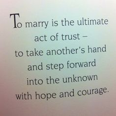 "Love this!! This is why you marry someone. The final step <3 ""To marry is the ultimate act of trust-..."""