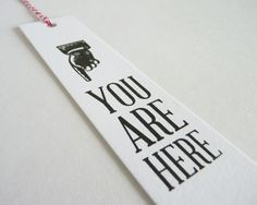 You Are Here - Gocco Printed Bookmark by SarahPhelpsCreative, $3.00