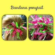 Bandana ponytail Tied strips of bandanas to elastic ponytails for extra pizazz.  Fun and easy craft for all ages!