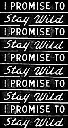 I promise to stay wild