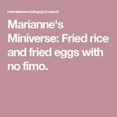 Marianne's Miniverse: Fried rice and fried eggs with no fimo.