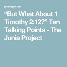 """But What About 1 Timothy 2:12?"" Ten Talking Points - The Junia Project"