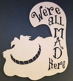 Cheshire Cat We are all mad here MDF quote craft shape party special occasions    eBay