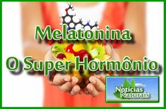 Melatonina – O Super Hormônio