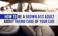 How To Take Care Of Your Car Like A Grown Ass Adult