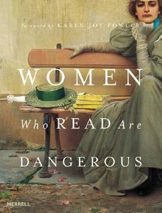 Women Who Read Are Dangerous by Stefan Bollmann. Part art appreciation and part homage to the female reader.