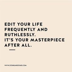 Edit your life ruthlessly