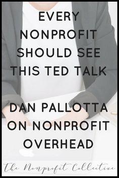 TED Talks-Dan Pallotta on Nonprofit Overhead - Steph Tanner Nonprofit Fundraising, Fundraising Events, Fundraisers, Fundraising Ideas, Business Management, Business Planning, Event Planning, Board Governance, Start A Non Profit