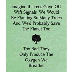 Trees are so much more important than technology because without tree & Nature we couldn't live. They give us oxygen! #Vegan #RespectAnimals #LoveAll #ProtectTheEnvironment  #HelpMotherEarth