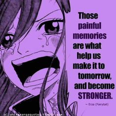 Fairy Tail Fan Quote Erza Scarlet-Those painful memories make us stronger Erza Y Jellal, Gruvia, Anime Qoutes, Manga Quotes, Fairy Tail Quotes, Fariy Tail, Fairy Tail Guild, Kaichou Wa Maid Sama, Love Fairy