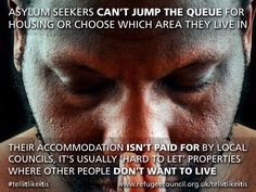 Asylum Seekers can't jump the queue for housing or choose which area they live in. Their accommodation isn't paid for by local councils, it's usually 'hard to let' properties where other people don't want to live People In Need, Other People, Refugee Facts, Refugee Council, Asylum, Helping People, Let It Be, Live, Insane Asylum