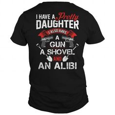 Cool I Have A Pretty Daughter  I Also Have A Gun  A Shovel And An Alibi T-Shirts