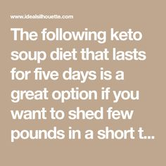The following keto soup diet that lasts for five days is a great option if you want to shed few pounds in a short time, or get on track after you've...