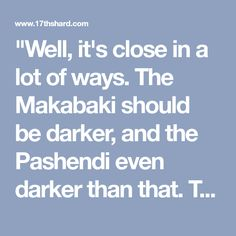 """""""Well, it's close in a lot of ways. The Makabaki should be darker, and the Pashendi even darker than that. The Shin are a little TOO white in that, as would be the average Veden. (Though there are some Veden as pale as in that shot.) The others are pretty colose."""""""
