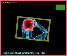 I Get Migraines A Lot 184345 - Cure Migraine
