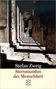 Sternstunden der Menschheit: Vierzehn historische Miniaturen: Amazon.de: Stefan Zweig: Bücher