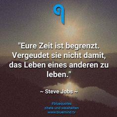 Eure Zeit ist begrenzt. Vergeudet sie nicht damit, das Leben eines anderen zu leben. - Steve Jobs
