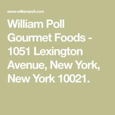 William Poll Gourmet Foods - 1051 Lexington Avenue, New York, New York 10021.