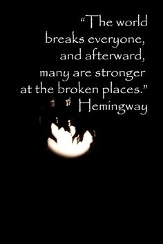 """""""The world breaks everyone, and afterward, many are strong at the broken places.""""  -- Hemingway -- On image taken in Princeton, NJ, by Florence McGinn -- Explore insightful quotes from insightful, creative spirits including Leonard Cohen, Eric Clapton, Van Morrison, John Steinbeck, T.S. Eliot, Pat Conroy, and others at http://www.examiner.com/article/travel-a-road-of-literate-quotes-about-the-journey"""